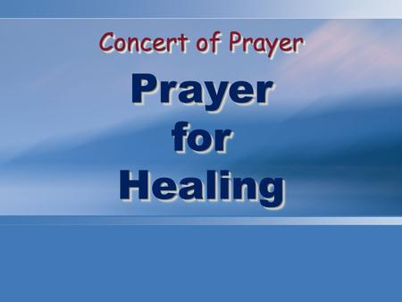 Concert of Prayer PrayerforHealing PrayerforHealing.