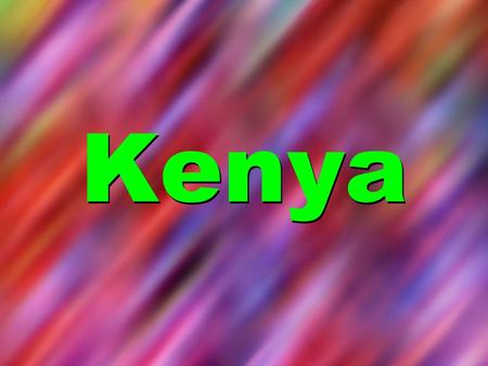 Kenya. Map of Kenya Kenyas Flag Country Quick Facts Kenya Capital City: Nairobi Population: 39 million Main Religions: Christianity, animism, Islam.
