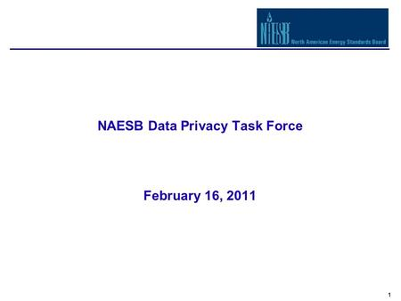 1 NAESB Data Privacy Task Force February 16, 2011.