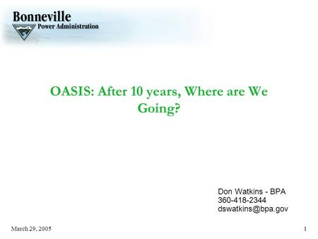March 29, 20051 OASIS: After 10 years, Where are We Going? Don Watkins - BPA 360-418-2344