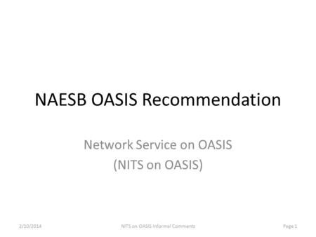 NAESB OASIS Recommendation Network Service on OASIS (NITS on OASIS) 2/10/2014Page 1NITS on OASIS Informal Comments.