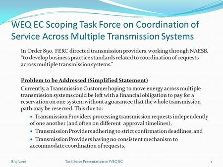 WEQ EC Scoping Task Force on Coordination of Service Across Multiple Transmission Systems In Order 890, FERC directed transmission providers, working through.