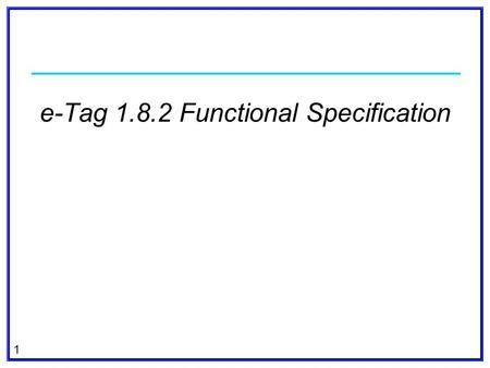 1 e-Tag 1.8.2 Functional Specification. 2 Modifications for Network Integration Transmission Service on OASIS Other items e-Tag 1.8.2 Functional Specification.