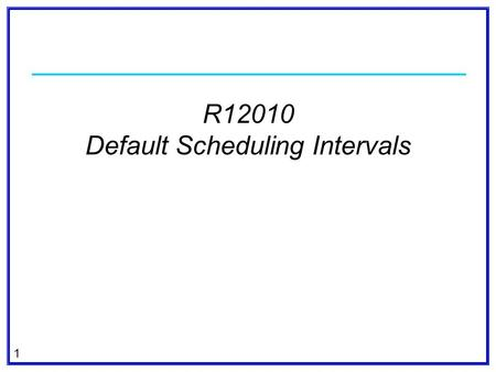 1 R12010 Default Scheduling Intervals. 2 Submitted by Southern Company In response to Order 764s 15 minute scheduling intervals Establish default scheduling.