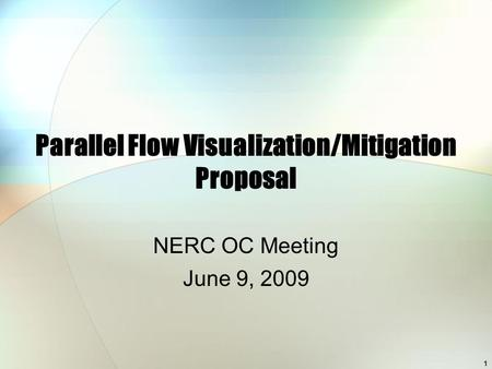 1 Parallel Flow Visualization/Mitigation Proposal NERC OC Meeting June 9, 2009.