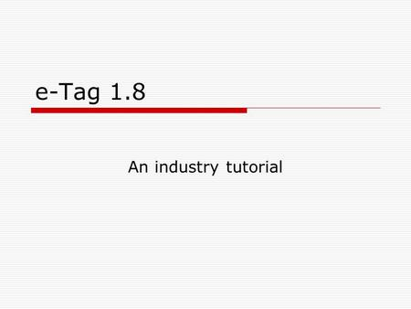 E-Tag 1.8 An industry tutorial.