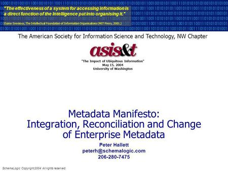 SchemaLogic Copyright 2004 All rights reserved. Metadata Manifesto: Integration, Reconciliation and Change of Enterprise Metadata The effectiveness of.