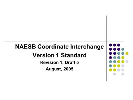NAESB Coordinate Interchange Version 1 Standard Revision 1, Draft 5 August, 2005.