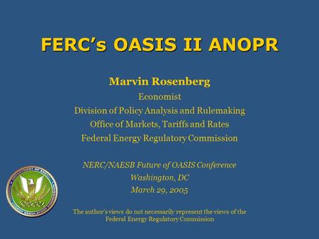 FERCs OASIS II ANOPR Marvin Rosenberg Economist Division of Policy Analysis and Rulemaking Office of Markets, Tariffs and Rates Federal Energy Regulatory.