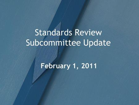Standards Review Subcommittee Update February 1, 2011.