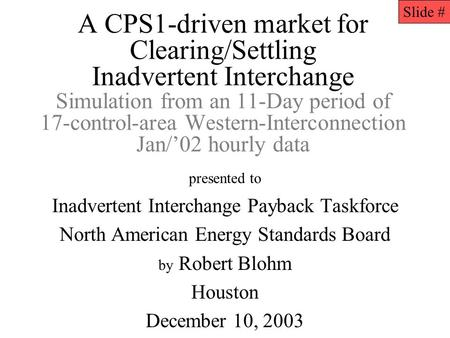 A CPS1-driven market for Clearing/Settling Inadvertent Interchange Simulation from an 11-Day period of 17-control-area Western-Interconnection Jan/02 hourly.