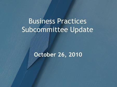 Business Practices Subcommittee Update October 26, 2010.