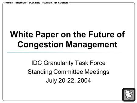 White Paper on the Future of Congestion Management IDC Granularity Task Force Standing Committee Meetings July 20-22, 2004.