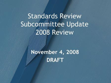 Standards Review Subcommittee Update 2008 Review November 4, 2008 DRAFT.