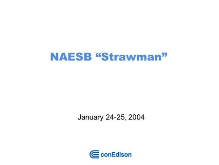 NAESB Strawman January 24-25, 2004. 2 Problem Statement Enough generators must have fuel to meet peak load New England Cold Snap crisis heightened interest.