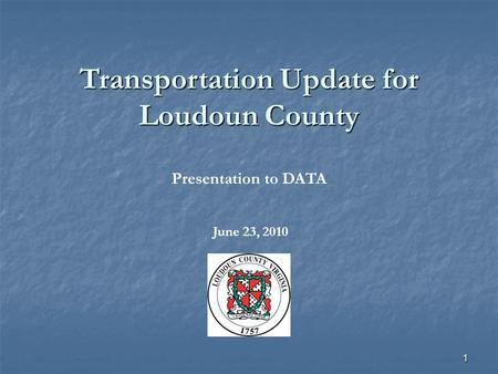 1 Transportation Update for Loudoun County Presentation to DATA June 23, 2010.