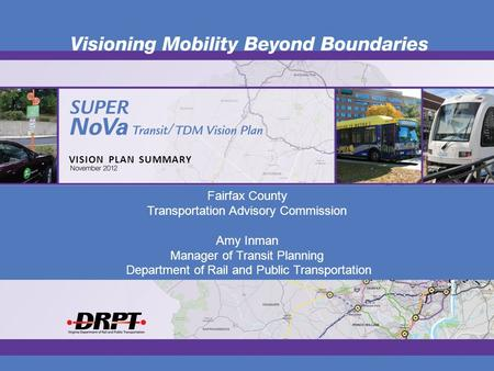 VISION PLAN SUMMARY Fairfax County Transportation Advisory Commission Amy Inman Manager of Transit Planning Department of Rail and Public Transportation.