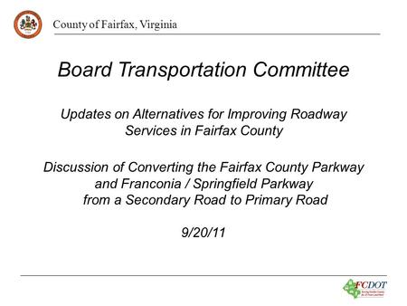 County of Fairfax, Virginia Board Transportation Committee Updates on Alternatives for Improving Roadway Services in Fairfax County Discussion of Converting.