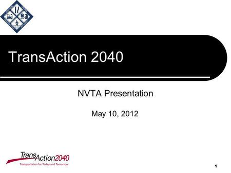 1 TransAction 2040 NVTA Presentation 1 May 10, 2012.