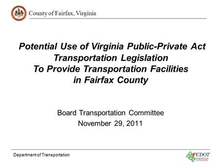 County of Fairfax, Virginia Department of Transportation Potential Use of Virginia Public-Private Act Transportation Legislation To Provide Transportation.