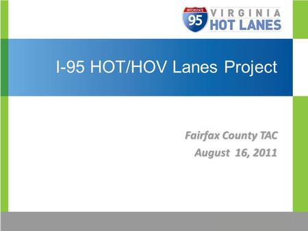 I-95 HOT/HOV Lanes Project Fairfax County TAC August 16, 2011.