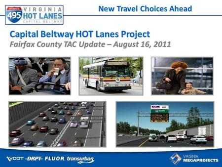 Some things cant wait for traffic Capital Beltway HOT Lanes Project Fairfax County TAC Update – August 16, 2011 New Travel Choices Ahead.