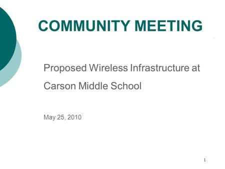 1 Proposed Wireless Infrastructure at Carson Middle School May 25, 2010 COMMUNITY MEETING.