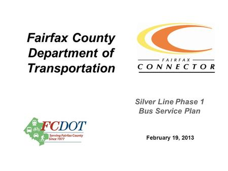 Fairfax County Department of Transportation February 19, 2013 Silver Line Phase 1 Bus Service Plan.