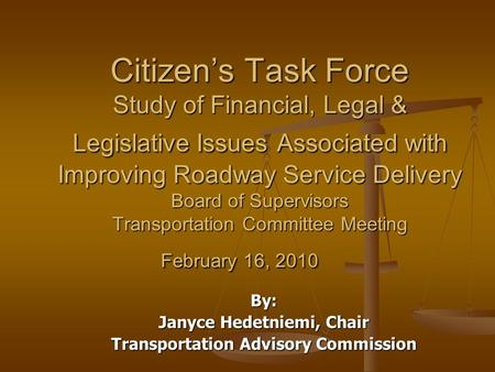 Citizens Task Force Study of Financial, Legal & Legislative Issues Associated with Improving Roadway Service Delivery Board of Supervisors Transportation.