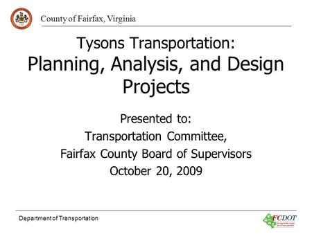 County of Fairfax, Virginia Department of Transportation Tysons Transportation: Planning, Analysis, and Design Projects Presented to: Transportation Committee,