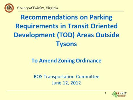 County of Fairfax, Virginia Recommendations on Parking Requirements in Transit Oriented Development (TOD) Areas Outside Tysons To Amend Zoning Ordinance.