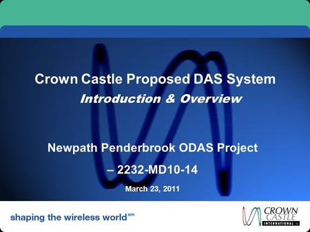 Crown Castle Proposed DAS System Newpath Penderbrook ODAS Project – 2232-MD10-14 March 23, 2011 Introduction & Overview.