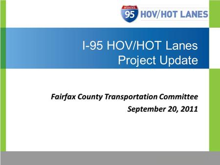 I-95 HOV/HOT Lanes Project Update Update Fairfax County Transportation Committee September 20, 2011.