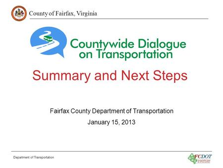 County of Fairfax, Virginia Summary and Next Steps Fairfax County Department of Transportation January 15, 2013 Department of Transportation.