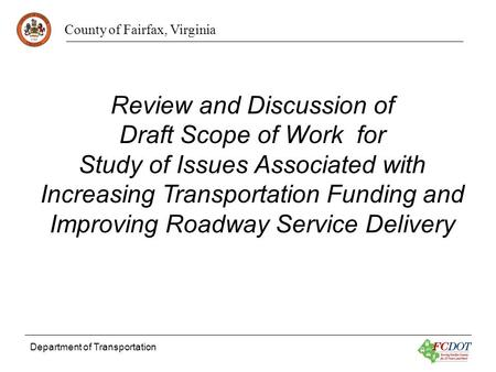 County of Fairfax, Virginia Department of Transportation Review and Discussion of Draft Scope of Work for Study of Issues Associated with Increasing Transportation.