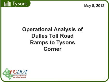 Tysons May 8, 2012 1 Operational Analysis of Dulles Toll Road Ramps to Tysons Corner.