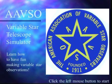 Click the left mouse button to start AAVSO Variable Star Telescope Simulator Learn how to have fun making variable star observations!