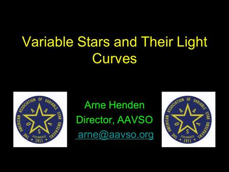 Variable Stars and Their Light Curves Arne Henden Director, AAVSO