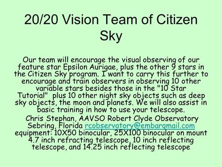 20/20 Vision Team of Citizen Sky Our team will encourage the visual observing of our feature star Epsilon Aurigae, plus the other 9 stars in the Citizen.
