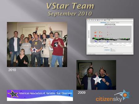 2009 2010. VStar prototype for 1 st Citizen Sky workshop. 3 months of spare time development from May 2009 collaboration with AAVSO staff first Citizen.