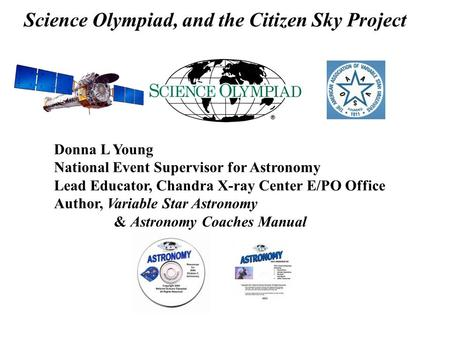 Science Olympiad, and the Citizen Sky Project Donna L Young National Event Supervisor for Astronomy Lead Educator, Chandra X-ray Center E/PO Office Author,