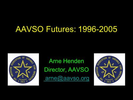 AAVSO Futures: 1996-2005 Arne Henden Director, AAVSO