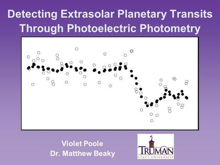 Detecting Extrasolar Planetary Transits Through Photoelectric Photometry Violet Poole Dr. Matthew Beaky.