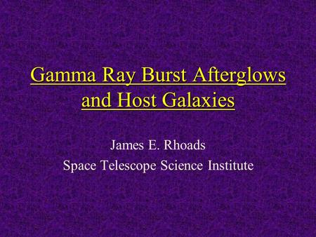 Gamma Ray Burst Afterglows and Host Galaxies James E. Rhoads Space Telescope Science Institute.