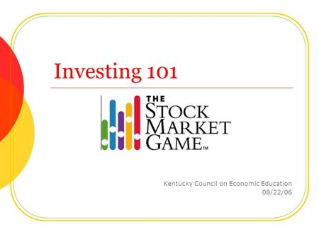 Investing 101 Kentucky Council on Economic Education 08/22/06.