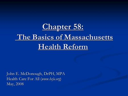 Chapter 58: The Basics of Massachusetts Health Reform John E. McDonough, DrPH, MPA Health Care For All (www.hcfa.org) May, 2008.