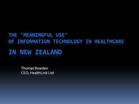 Thomas Bowden CEO, HealthLink Ltd. The views expressed in this paper do not necessarily reflect the official position of the New Zealand government. Government.
