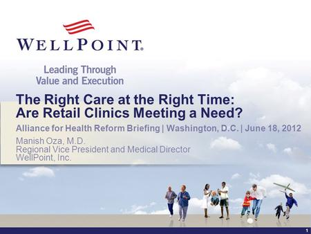 1 The Right Care at the Right Time: Are Retail Clinics Meeting a Need? Alliance for Health Reform Briefing | Washington, D.C. | June 18, 2012 Manish Oza,