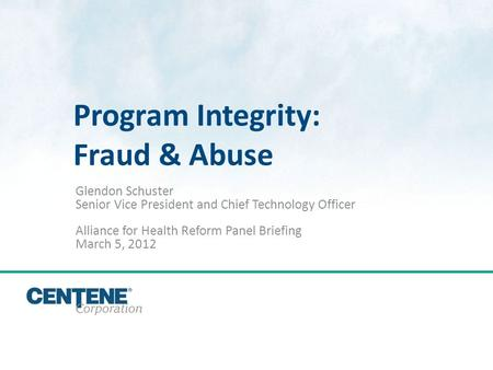 Click to edit Master title style Program Integrity: Fraud & Abuse Glendon Schuster Senior Vice President and Chief Technology Officer Alliance for Health.