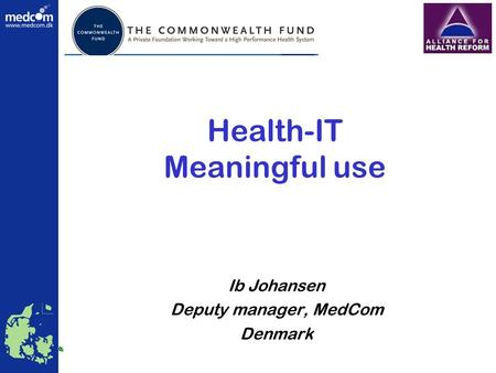 Health-IT Meaningful use Ib Johansen Deputy manager, MedCom Denmark Health Telematics Danish Centre for MedCom.